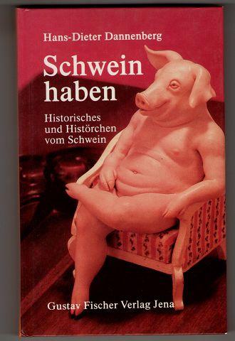 Dannenberg, Hans-Dieter: Schwein haben : Historisches und Histörchen vom Schwein. 1. Aufl.,