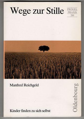 Reichgeld, Manfred: Wege zur Stille : Kinder finden zu sich selbst. Prögel-Praxis 200 1. Aufl.,