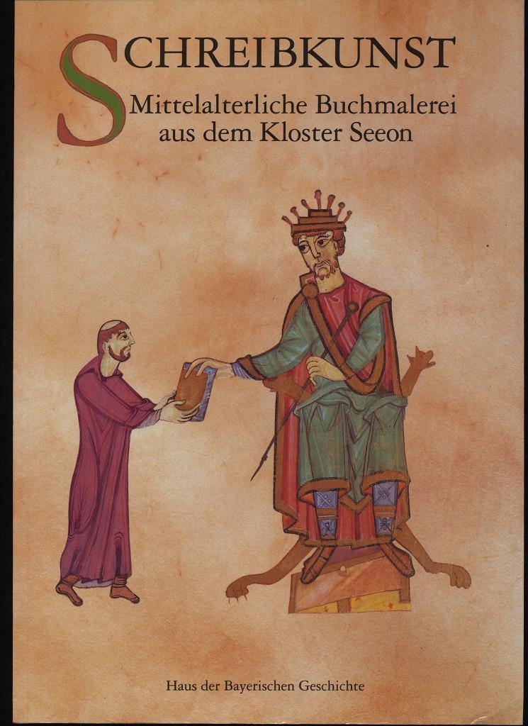 Schreibkunst : Mittelalterliche Buchmalerei aus dem Kloster Seeon. Katalog zur Ausstellung im Kloster Seeon, 28. Juni bis 3. Oktober 1994.