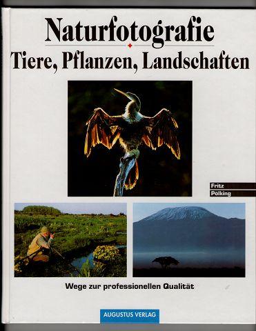 Naturfotografie : Tiere, Pflanzen, Landschaften. Wege zur professionellen Qualität. 2. Aufl.,