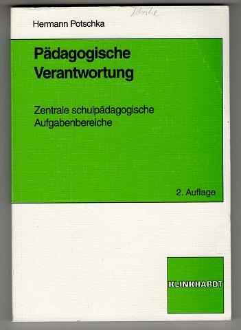 Potschka, Hermann: Pädagogische Verantwortung : Zentrale schulpädagogische Aufgabenbereiche. 2., erw. Aufl.,