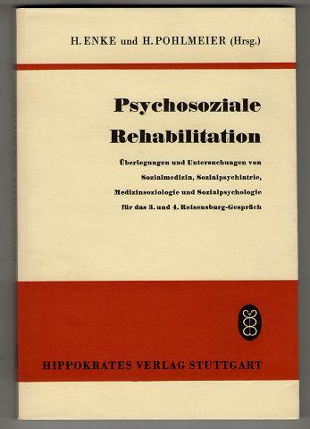 Psychosoziale Rehabilitation : Überlegungen u. Untersuchungen von Sozialmedizin, Sozialpsychiatrie, Medizinsoziologie u. Sozialpsychologie für das 3. u. 4. Reisensburg-Gespräch.