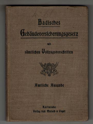 Badisches Gebäudeversicherungsgesetz : Mit sämtlichen Vollzugsvorschriften. Amtliche Ausgabe.