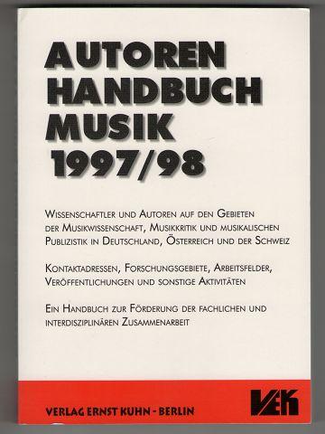 Autorenhandbuch Musik 1997/98 : Wissenschaftler und Autoren auf den Gebieten der Musikwissenschaft, Musikkritik und musikalischen Publizistik in Deutschland, Österreich und der Schweiz. 1. Aufl.,