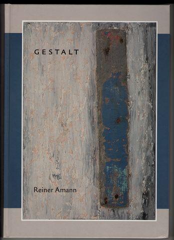 Gestalt : Materialbilder von Reiner Amann (Mit orig. SIGNATUR)