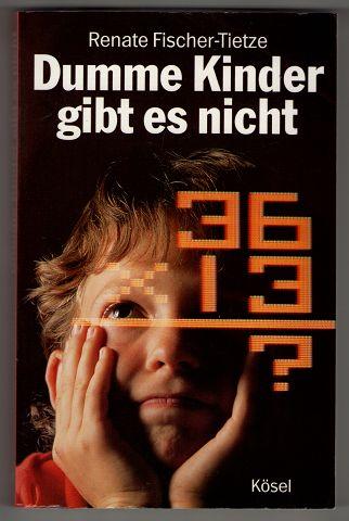 Dumme Kinder gibt es nicht : Warum Lernstörungen entstehen und wie man helfen kann.