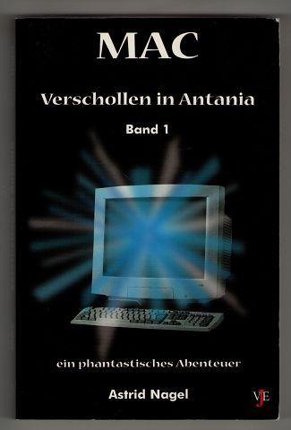 Nagel, Astrid: Verschollen in Antania. M.A.C. Band 1. Ein phantastisches Abenteuer 1. Aufl.,