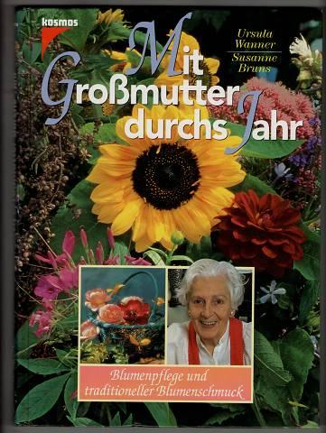 Mit Großmutter durchs Jahr : Blumenpflege und traditioneller Blumenschmuck.