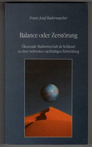 Balance oder Zerstörung : Ökosoziale Marktwirtschaft als Schlüssel zu einer weltweiten nachhaltigen Entwicklung. 3. Aufl.,