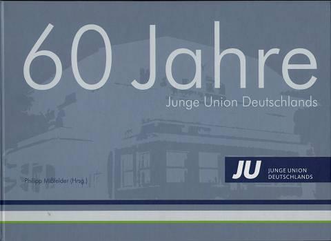 60 Jahre Junge Union Deutschlands - Sechzig Jahre Junge Union Deutschlands. 2. Aufl.,