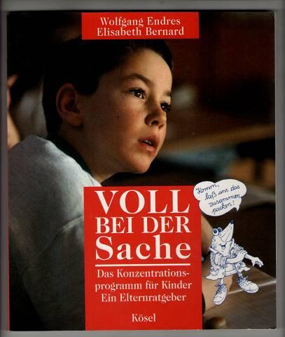 Voll bei der Sache : Das Konzentrationsprogramm für Kinder. Ein Elternratgeber. 2. Aufl., 6.-10. Tsd.,