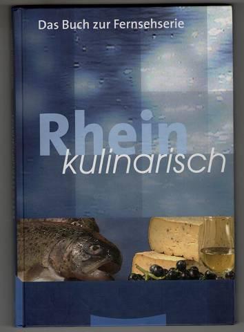 Rhein kulinarisch. Das Buch zur Fernsehserie. 2. durchges. Aufl.,