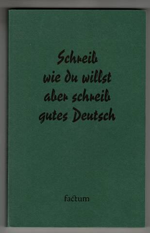 Pecher, Wolf D.: Schreib wie du willst aber schreib gutes Deutsch : Anregungen für besseres Deutsch und bessere Schreibregeln.