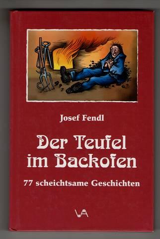 Der Teufel im Backofen : 77 scheichtsame Geschichten aus der Gegend zwischen Heuwisch und Hirschenstein. 1. Aufl.,