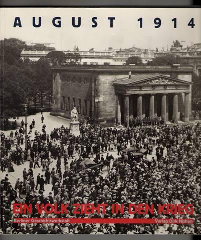 August 1914 : Ein Volk zieht in den Krieg.