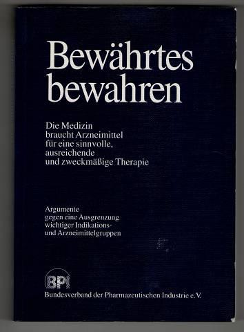 Bewährtes bewahren : Die Medizin braucht Arzneimittel für eine sinnvolle, ausreichende und zweckmäßige Therapie. Argumente gegen eine Ausgrenzung wichtiger Indikations- und Arzneimittelgruppen. 1. Aufl.,