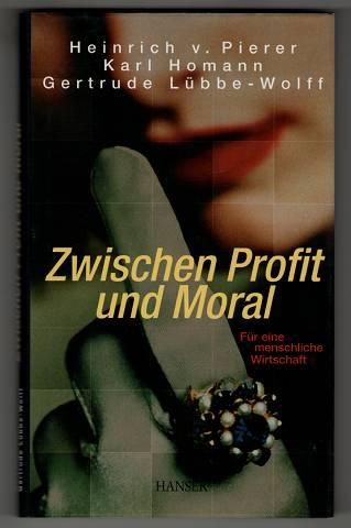 Pierer, Heinrich von, Karl Hohmann und Gertrude Lübbe-Wolff: Zwischen Profit und Moral : Für eine menschliche Wirtschaft.