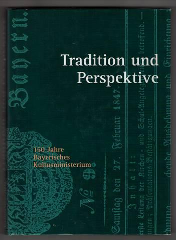 Tradition und Perspektive : 150 Jahre Bayerisches Kultusministerium.