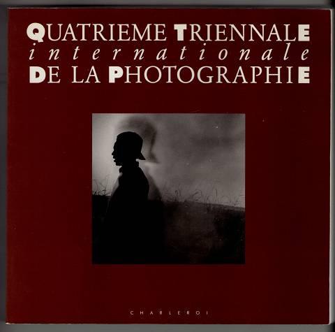 Quatrieme Triennale Internationale de la Photographie : [Musee de la Photographie, Charleroi, Belgium]