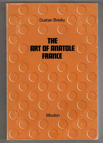 The art of Anatole France. Studies in French literature 17.