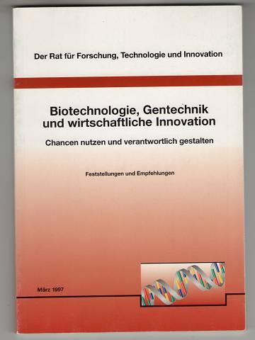 Biotechnologie, Gentechnik und wirtschaftliche Innovation. Chancen nutzen und verantwortlich gestalten. Feststellungen und Empfehlungen. 1. Aufl.,