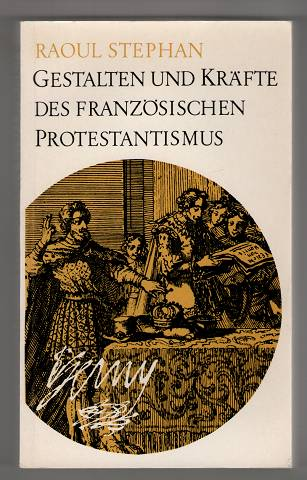 Gestalten und Kräfte des französischen Protestantismus.