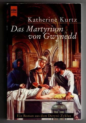 Das Martyrium von Gwynedd. Deryni- Zyklus Band 1 : Die Erben von Sankt Camber. Dt. Erstausg.,