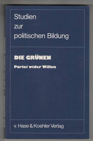 Die Grünen - Partei wider Willen. Studien zur politischen Bildung Band 9.