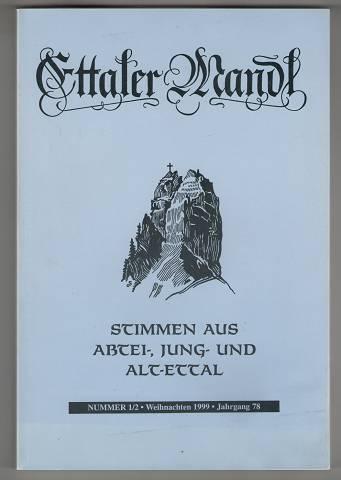 Ettaler Mandl : Stimmen aus Abtei, Jung- und Altettal. Nr. 1/2, Weihnachten 1999, Jahrgang 78.