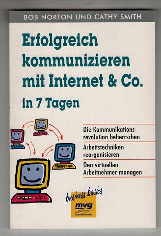 Erfolgreich kommunizieren mit Internet & Co. in 7 Tagen : Die Kommunikationsrevolution beherrschen. Arbeitstechniken reorganisieren. Den virtuellen Arbeitnehmer managen.
