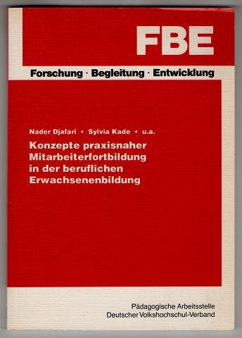 Djafari, Nader [Mitverf.] und Sylvia Kade: Konzepte praxisnaher Mitarbeiterfortbildung in der beruflichen Erwachsenenbildung.