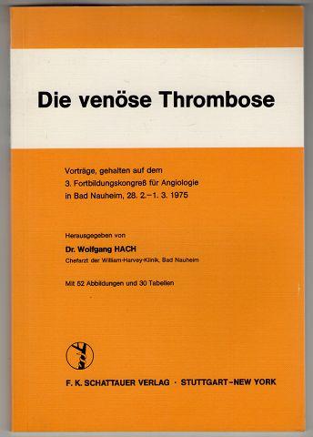 Die venöse Thrombose : Vorträge, gehalten auf dem 3. Fortbildungskongress für Angiologie in Bad Nauheim, 28. 2. - 1. 3. 1975.