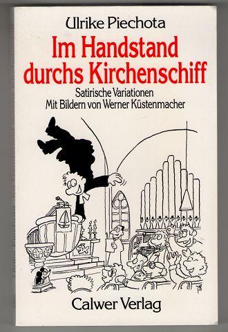 Im Handstand durchs Kirchenschiff : Satirische Variationen über kirchennahe und kirchenferne Christen.