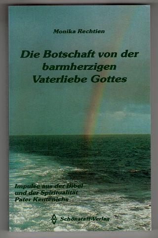 Die Botschaft von der barmherzigen Vaterliebe Gottes : Impulse aus der Bibel und der Spiritualität Pater Kentenichs.