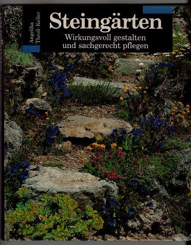 Steingärten : Wirkungsvoll gestalten und sachgerecht pflegen.