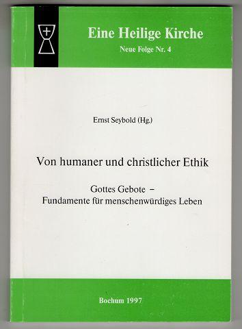 Von humaner und christlicher Ethik : Gottes Gebote - Fundamente für menschenwürdiges Leben.