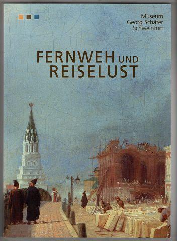 Fernweh und Reiselust : Gemälde und Arbeiten auf Papier aus dem Bestand des Museums Georg Schäfer.