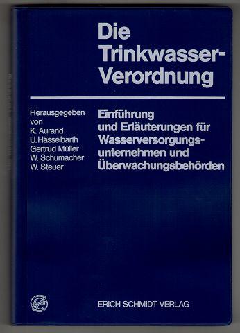 Die Trinkwasser-Verordnung : Einführung und Erläuterungen für Wasserversorgungsunternehmen und Überwachungsbehörden. 1. Aufl.,