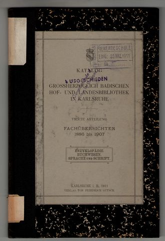 Katalog der Grossherzoglich Badischen Hof- und Landesbibliothek in Karlsruhe. Vierte Abteilung, Fachübersichten 1886 bis 1907 , Enzyklopädie, Buchwesen, Sprache und Schrift.