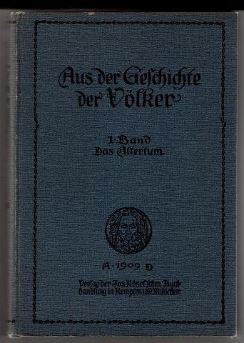 Aus der Geschichte der Völker. I. Band: Altertum. Zum Gebrauch an deutschen Mittelschulen aus Geschichtswerken alter und neuer Zeit (Band 1)