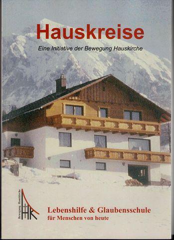Hauskreise - Eine Initiative der Bewegung Hauskirche. Lebenshilfe und Glaubensschule für Menschen von Heute. 2. Aufl.,