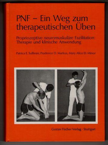 PNF - Ein Weg zum therapeutischen Üben. Propriozeptive neuromuskuläre Fazilitation: Therapie u. klinische Anwendung.