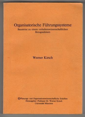 Organisatorische Führungssysteme : Bausteine zu einem verhaltenswissenschaftlichen Bezugsrahmen.