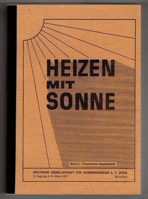 Heizen mit Sonne Bd. 2. Praxisnahe Haustechnik : Tagungsbericht. Grundlagen der Solartechnik.