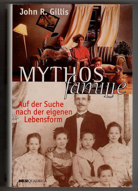 Mythos Familie : Auf der Suche nach der eigenen Lebensform.