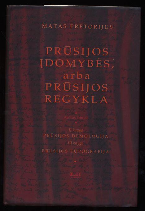 Pruusijos Idomybees, arba Pruusijos Regykla - Deliciae Prussicae, oder Preussische Schaubühne. 2. Band, 2. Buch: Demologia Prussiae und 3. Buch: Topographia Prussiae.