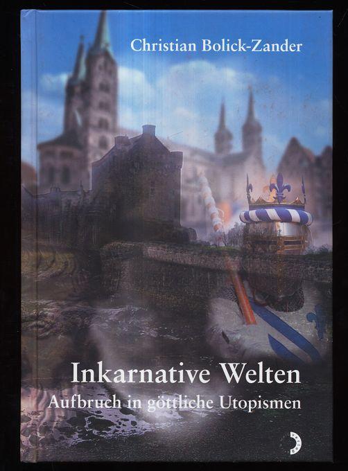 Inkarnative Welten : Aufbruch in göttliche Utopismen. Dokumentation einer spirituellen Dienstreise vom 4. Dezember 2009 bis 8. April 2010.
