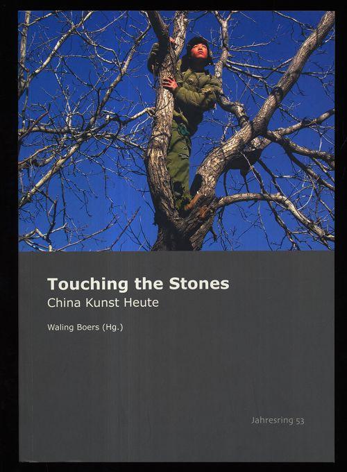 Touching the stones : China, Kunst, heute. Jahresring 53 - Jahrbuch der modernen Kunst.