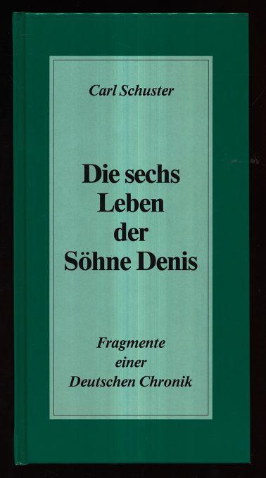 Schuster, Carl: Die sechs Leben der Söhne Denis : Fragmenet einer deutschen Chronik.