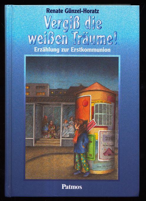 Vergiss die weissen Träume! Eine Erzählung zur Erstkommunion. 4. Aufl.,
